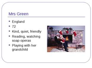 Mrs Green England 72 Kind, quiet, friendly Reading, watching soap operas Play