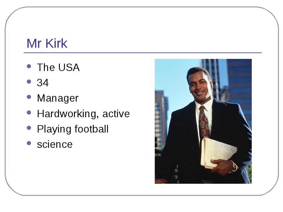 Mr Kirk The USA 34 Manager Hardworking, active Playing football science