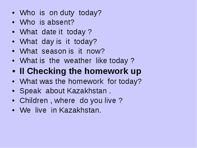 Who is on duty today? Who is absent? What date it today ? What day is it toda...