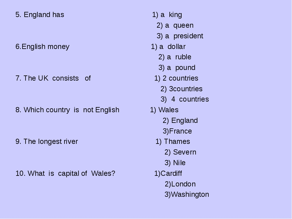 5. England has 1) a king 2) a queen 3) a president 6.English money 1) a dolla...