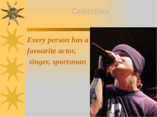 Every person has a favourite actor, singer, sportsman Celebrities