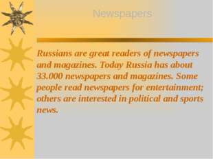 Russians are great readers of newspapers and magazines. Today Russia has abo