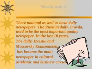 There national as well as local daily newspapers. The Russian daily, Pravda,
