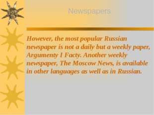However, the most popular Russian newspaper is not a daily but a weekly paper