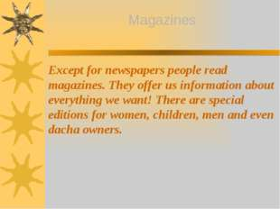 Except for newspapers people read magazines. They offer us information about