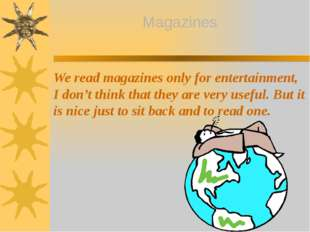 We read magazines only for entertainment, I don't think that they are very us