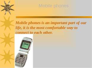 Mobile phones is an important part of our life, it is the most comfortable w