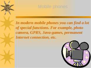 In modern mobile phones you can find a lot of special functions. For example,