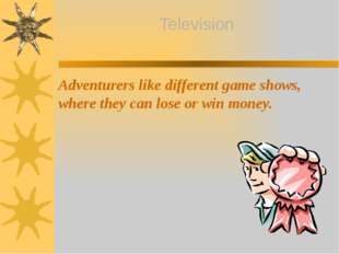 Adventurers like different game shows, where they can lose or win money. Tele