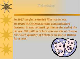 In 1927 the first sounded film was let out. In 1920s the cinema became a mult