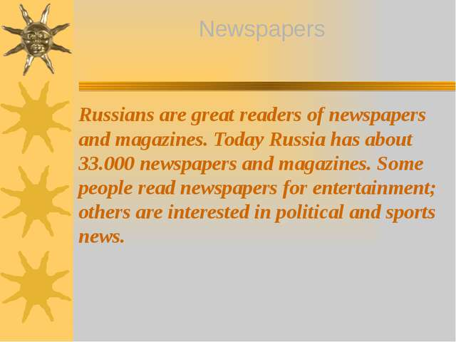Russians are great readers of newspapers and magazines. Today Russia has abo...