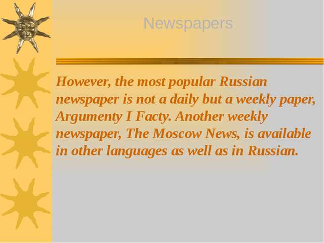 However, the most popular Russian newspaper is not a daily but a weekly paper...
