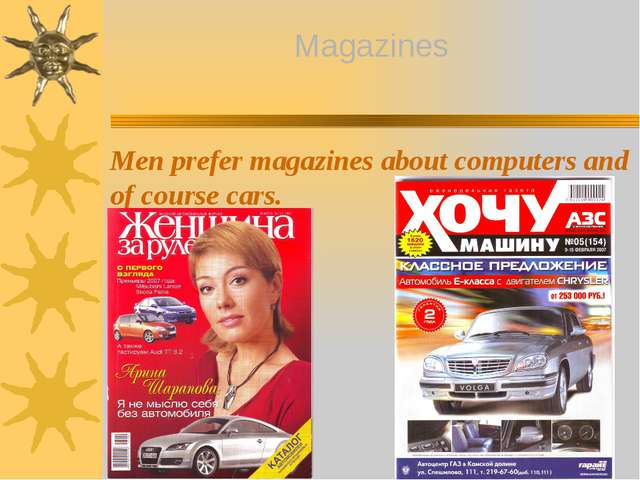 Men prefer magazines about computers and of course cars. Magazines