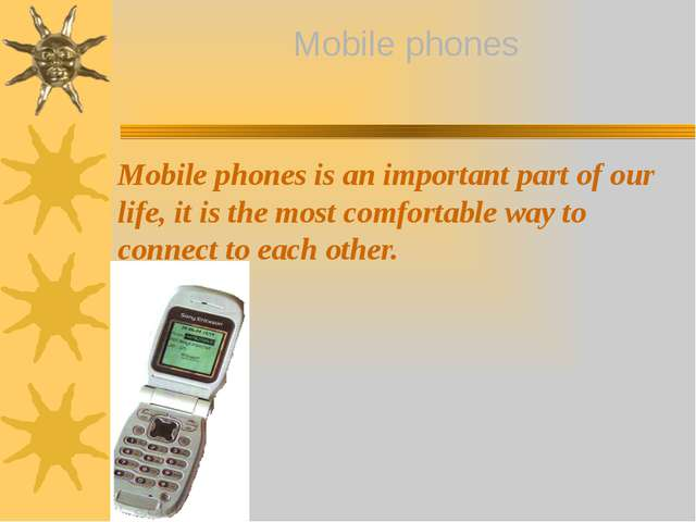 Mobile phones is an important part of our life, it is the most comfortable w...