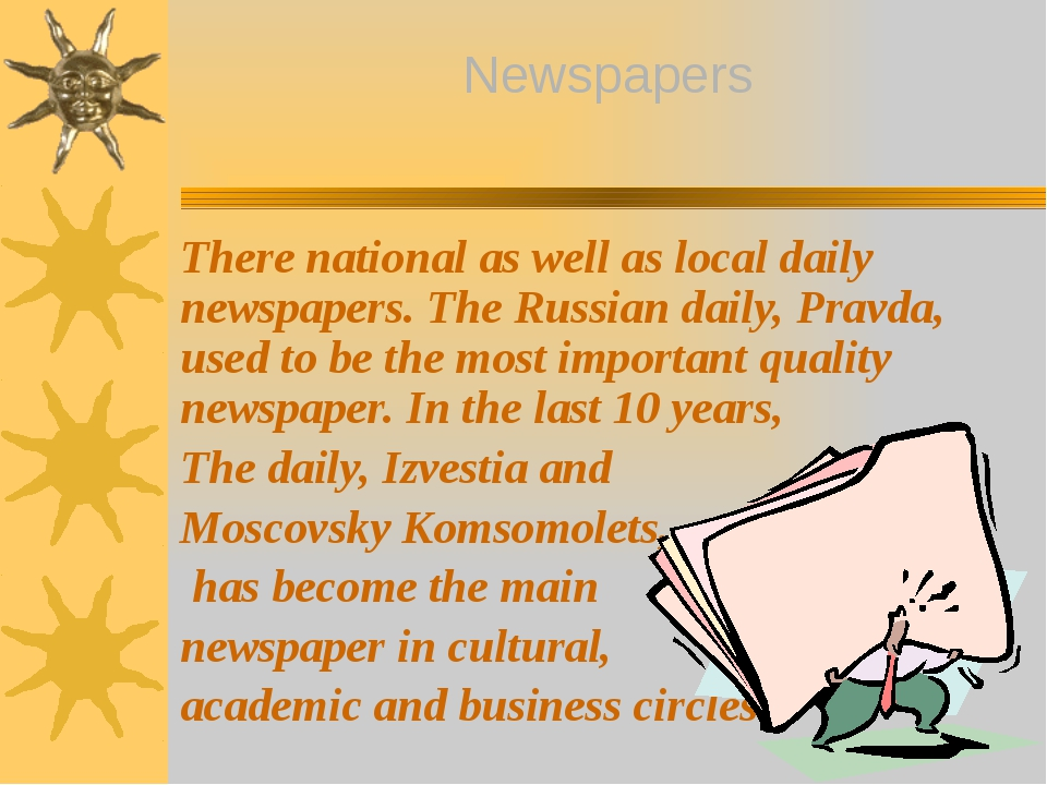 There national as well as local daily newspapers. The Russian daily, Pravda,...