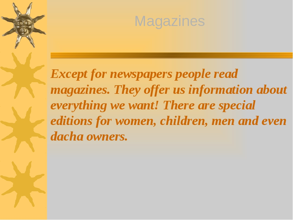 Except for newspapers people read magazines. They offer us information about...