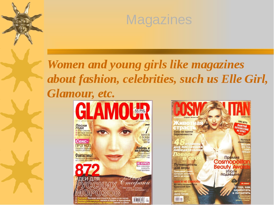 Magazines Women and young girls like magazines about fashion, celebrities, su...
