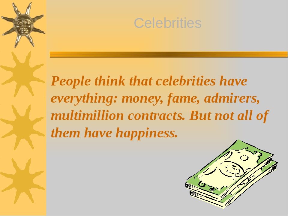 People think that celebrities have everything: money, fame, admirers, multim...
