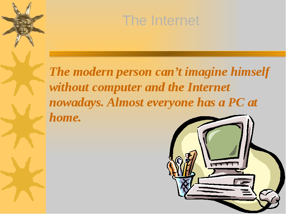 The modern person can't imagine himself without computer and the Internet no...