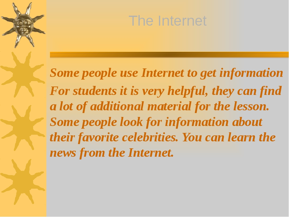 Some people use Internet to get information For students it is very helpful,...