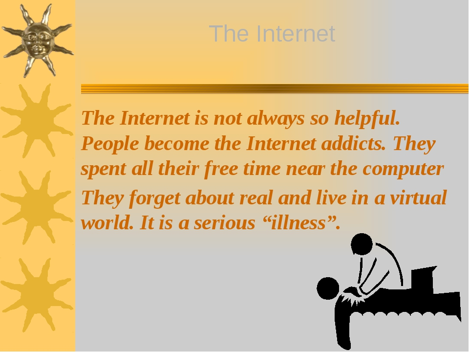 The Internet is not always so helpful. People become the Internet addicts. Th...