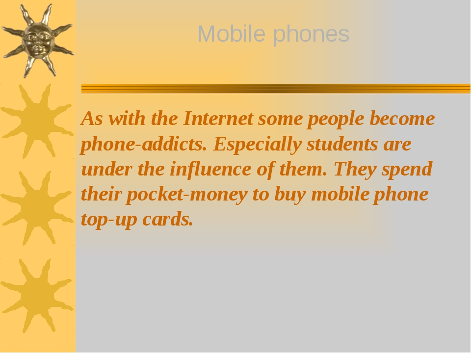 As with the Internet some people become phone-addicts. Especially students ar...