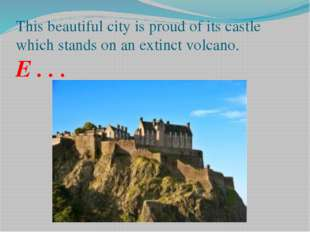 This beautiful city is proud of its castle which stands on an extinct volcano