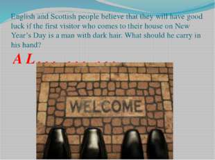 English and Scottish people believe that they will have good luck if the firs