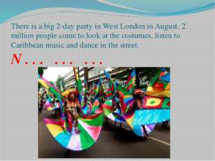There is a big 2-day party in West London in August. 2 million people come to