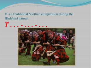 It is a traditional Scottish competition during the Highland games. T . . . -