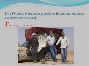 This TV show is the most popular in Britain and the most expensive in the wor