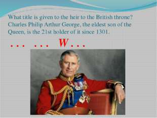 What title is given to the heir to the British throne? Charles Philip Arthur