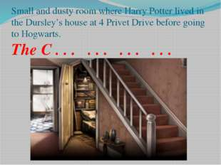 Small and dusty room where Harry Potter lived in the Dursley's house at 4 Pri