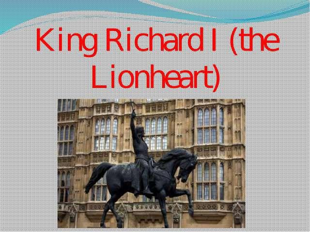 King Richard I (the Lionheart)