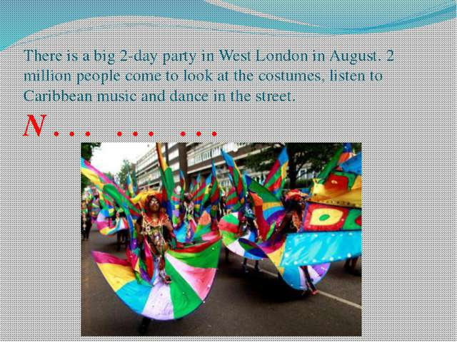 There is a big 2-day party in West London in August. 2 million people come to...