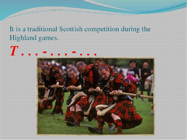 It is a traditional Scottish competition during the Highland games. T . . . -...