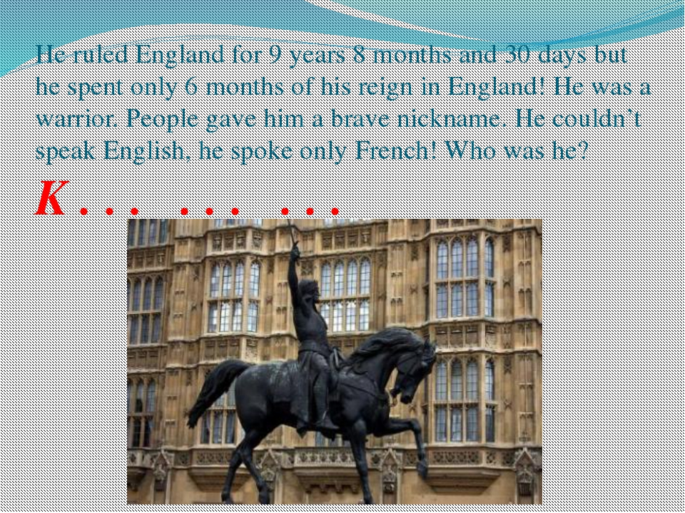He ruled England for 9 years 8 months and 30 days but he spent only 6 months...