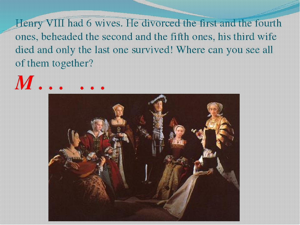 Henry VIII had 6 wives. He divorced the first and the fourth ones, beheaded t...