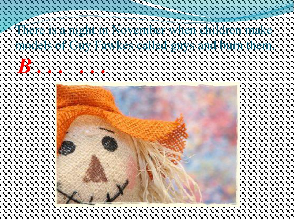 There is a night in November when children make models of Guy Fawkes called g...