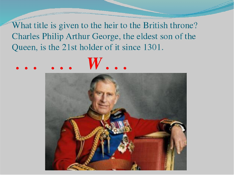 What title is given to the heir to the British throne? Charles Philip Arthur...
