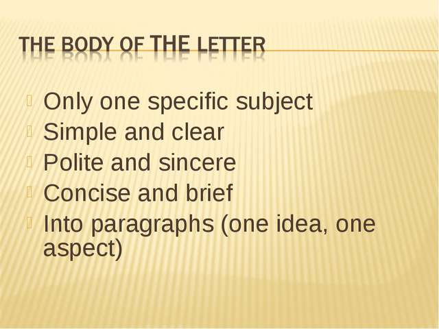 Only one specific subject Simple and clear Polite and sincere Concise and bri...