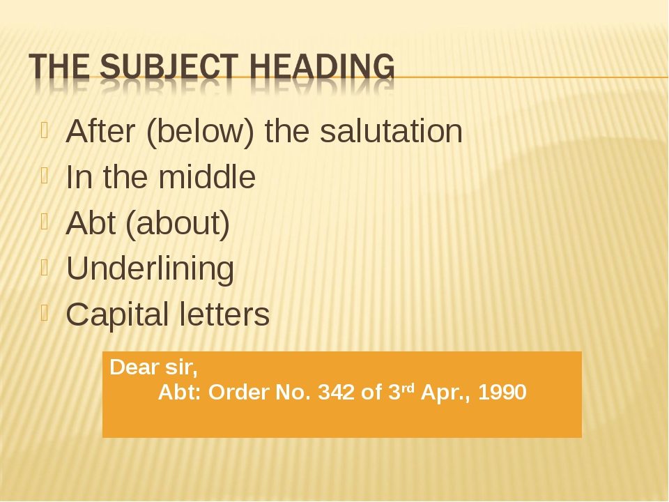 After (below) the salutation In the middle Abt (about) Underlining Capital le...