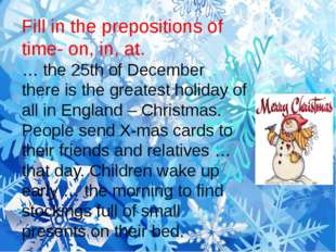 Fill in the prepositions of time- on, in, at. … the 25th of December there is