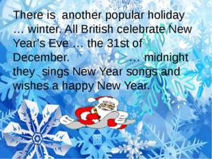 There is another popular holiday … winter. All British celebrate New Year's E