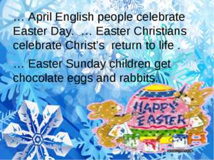 … April English people celebrate Easter Day. … Easter Christians celebrate Ch