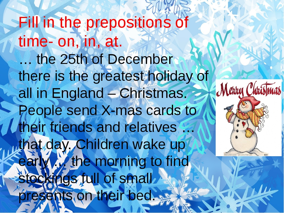 Fill in the prepositions of time- on, in, at. … the 25th of December there is...