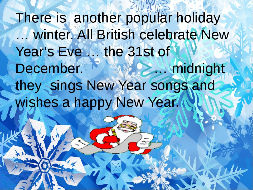 There is another popular holiday … winter. All British celebrate New Year's E...