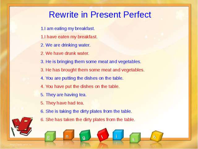 Rewrite in Present Perfect 1.I am eating my breakfast. 1.I have eaten my brea...