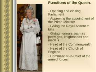 Functions of the Queen. Opening and closing Parliament Approving the appointm