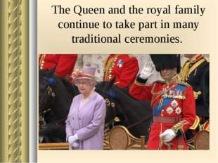 The Queen and the royal family continue to take part in many traditional cere